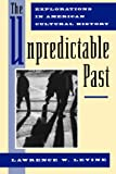 The Unpredictable Past: Explorations in American Cultural History (0195082974) by Levine, Lawrence W.