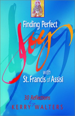 Finding Perfect Joy with St. Francis of Assisi: 30 Reflections, Kerry Walters