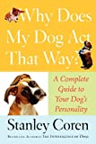 Why Does My Dog Act That Way?: A Complete Guide to Your Dog's Personality (0743277074) by Coren, Stanley