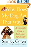 Why Does My Dog Act That Way?: A Comp...