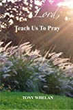 img - for Lord, Teach Us To Pray: Twenty-one Days of Developing Spiritual Practices book / textbook / text book