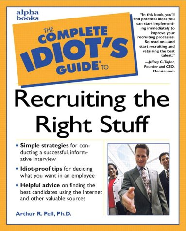The Complete Idiot's Guide to Recruiting the Right Staff