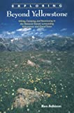 img - for Exploring Beyond Yellowstone: Hiking, Camping, and Vacationing in the National Forests Surrounding Yellowstone and Grand Teton with Map book / textbook / text book
