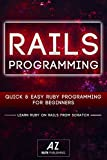 Rails: Quick & Easy Ruby On Rails Programming For Beginners. Learn Ruby On Rails from Scratch!: (Ruby, Ruby on rail, Ruby Red, Ruby Programming, Ruby Development) ... Ruby Programming, Ruby Development, Book 1)