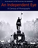 An Independent Eye: A Century of Photographs (0750921072) by Hudson, Roger