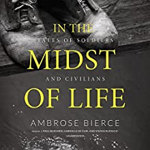In the Midst of Life: Tales of Soldiers and Civilians (       UNABRIDGED) by Ambrose Bierce Narrated by J. Paul Boehmer, Gabrielle de Cuir, Stefan Rudnicki