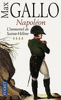 Napoléon, tome 4 : L'Immortel de Sainte-Hélène, 1812-1821 par Gallo
