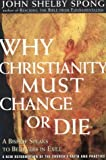Why Christianity Must Change Or Die Intl (0060605006) by Spong, John Shelby