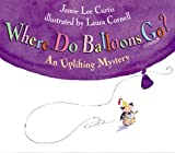 Where Do Balloons Go? (0002255340) by Curtis, Jamie Lee