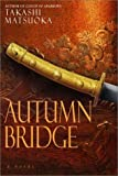 Autumn Bridge (0385336411) by Takashi Matsuoka
