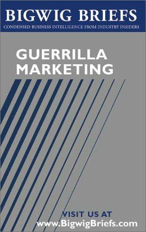 Bigwig Briefs: Guerrilla Marketing - The Best of Guerrilla Marketing & Marketing on a Shoestring Budget