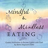 Mindful and Mindless Eating: Guided Meditations to Become Lighter with Food