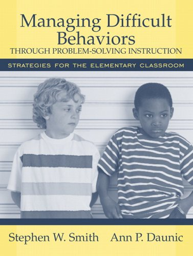 Managing Difficult Behaviors through Problem Solving Instruction: Strategies for the Elementary Classroom