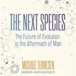 The Next Species: The Future of Evolution in the Aftermath of Man | Michael Tennesen
