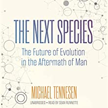 The Next Species: The Future of Evolution in the Aftermath of Man (       UNABRIDGED) by Michael Tennesen Narrated by Sean Runnette