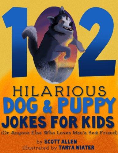Scott Allen - 102 Hilarious Dog & Puppy Jokes For Kids (Or Anyone Else Who Loves Man's Best Friend)