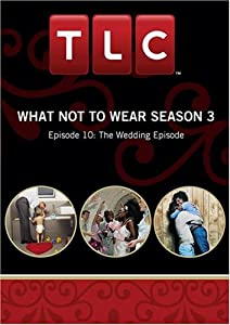 What Not To Wear Season 3 - Episode 10: The Wedding Episode