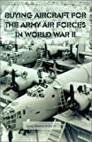 img - for Buying Aircraft for the Army Air Forces in World War II book / textbook / text book