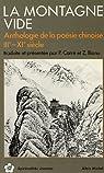 La Montagne vide : Anthologie de la po�sie chinoise, 3e-11e si�cle par Bianu