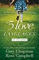 The 5 Love Languages of Children: The Secret to Loving Children Effectively
