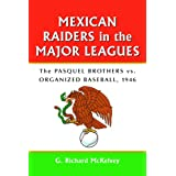Mexican Raiders in the Major Leagues: The Pasquel Brothers Vs Organized Baseball 1946