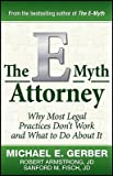 img - for The E-Myth Attorney: Why Most Legal Practices Don't Work and What to Do about It   [E MYTH ATTORNEY] [Hardcover] book / textbook / text book