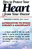 img - for How to Protect Your Heart from Your Doctor book / textbook / text book
