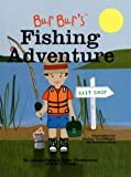 Bur Bur's Fishing Adventure: Learn Fun Things about Fishing and What to Bring! (Bur Bur & Friends)