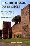echange, troc Michel Christol - L'Empire romain du IIIe siècle: Histoire politique (de 192, mort de Commode, à 325, concile de Nicée)