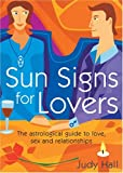 Sun Signs for Lovers: The Astrological Guide to Love, Sex and Relationships (1841812463) by Hall, Judy