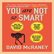 You Are Not So Smart: Why You Have Too Many Friends on Facebook, Why Your Memory Is Mostly Fiction, and 46 Other Ways You're Deluding Yourself | [David McRaney]