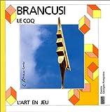 echange, troc Sophie Curtil - Constantin Brancusi : Le Coq