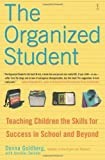 img - for The Organized Student: Teaching Children the Skills for Success in School and Beyond by Donna Goldberg (Jun 28 2005) book / textbook / text book