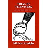Trial by Television and Other Encounters ~ Michael Whitney Straight