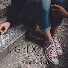 I, Girl X Audiobook by Annalise Grey Narrated by Sara K. Sheckells