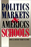 Politics, Markets, and America's Schools (0815714092) by John E. Chubb
