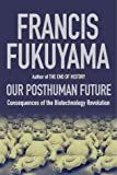 The Post-human Future: Political Consequences of the Biotechnology Revolution (1861972970) by Fukuyama, Francis