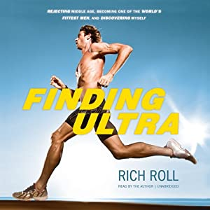 Finding Ultra: Rejecting Middle Age, Becoming One of the World's Fittest Men, and Discovering Myself | [Rich Roll]