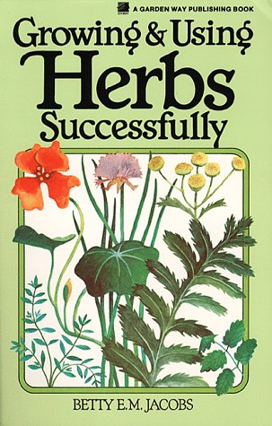 Growing & Using Herbs Successfully (Garden Way Book), Betty E. M. Jacobs
