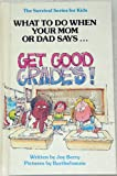 The Survival Series For Kids: WHAT TO DO WHEN YOUR MOM OR DAD SAYS. GET GOOD GRADES!