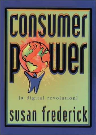 Consumer Power: A Digital Revolution, SUSAN FREDERICK