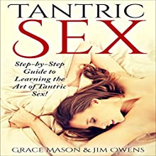 Tantric Sex: Step-by-Step Guide to Learning the Art of Tantric Sex! | Livre audio Auteur(s) : Grace Mason, Jim Owens Narrateur(s) : Reagan West