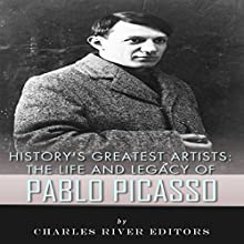 History's Greatest Artists: The Life and Legacy of Pablo Picasso (       UNABRIDGED) by Charles River Editors Narrated by Jannie Meisberger