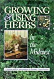 img - for Growing & Using Herbs in the Midwest: A Regional Guide for Home Gardeners by Rosemary Divock (1996-04-03) book / textbook / text book