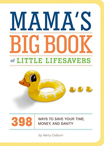 Mama's Big Book of Little Lifesavers: 398 Ways to Save Your Time, Money, and Sanity by Kerry Colburn