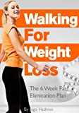 Walking For Weight Loss - The 6 Week Fat Elimination Plan