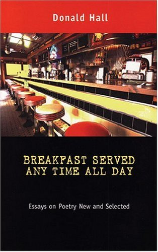 Breakfast Served Any Time All Day: Essays on Poetry New and Selected (Poets on Poetry)