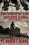 The Demise of the Wilkes Gang: (Prelude)