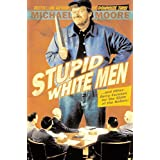 Stupid White Men ...And Other Sorry Excuses for the State of the Nation! ~ Michael Moore