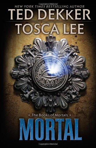 Mortal (The Books of Mortals) [Hardcover] by: Ted Dekker, Tosca Lee